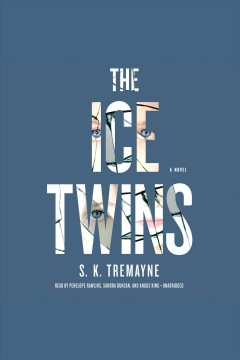 The ice twins A Novel. S. K Tremayne. - S. K Tremayne