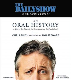 The Daily Show (the audiobook) : an oral history as told by Jon Stewart, the correspondents, staff and guests - Chris Smith