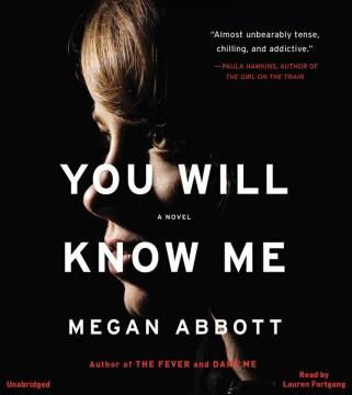 You will know me : a novel - Megan E Abbott