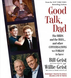 Good talk, dad : [the birds and the bees ... and other conversations we forgot to have] - William Geist