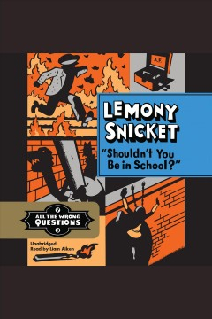 Shouldn't you be in school? : All the Wrong Questions Series, Book 3. Lemony Snicket. - Lemony Snicket