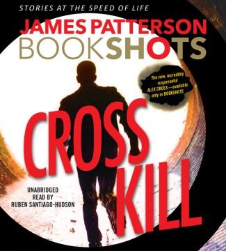 Cross kill : an Alex Cross story - James Patterson