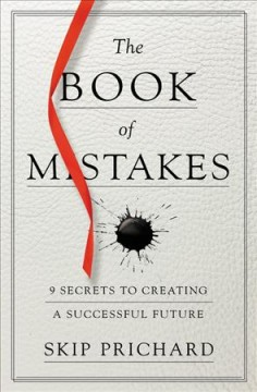 Book of Mistakes : 9 Secrets to Creating a Successful Future - Skip Prichard