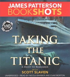 Taking the Titanic : a heist to remember - James Patterson