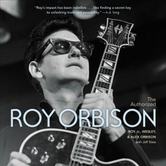 Authorized Roy Orbison : The Authorized Biography - Roy Orbison