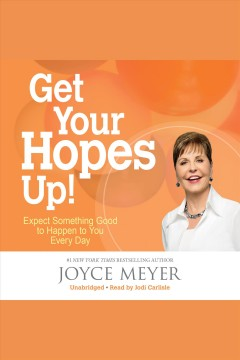 Get your hopes up! : expect something good to happen to you every day - Joyce Meyer
