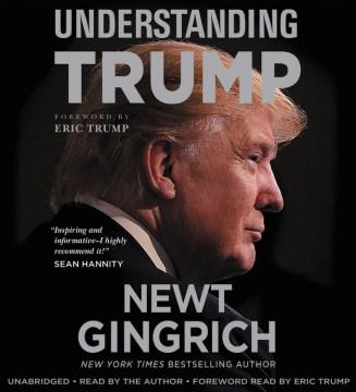 Understanding Trump - Newt Gingrich