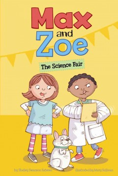 Max and Zoe : the science fair - Shelley Swanson Sateren