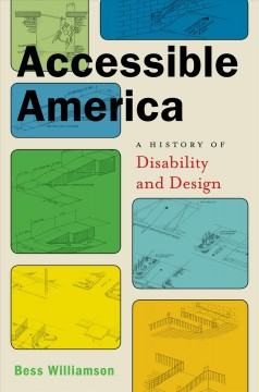 Accessible America : A History of Disability and Design - Bess Williamson