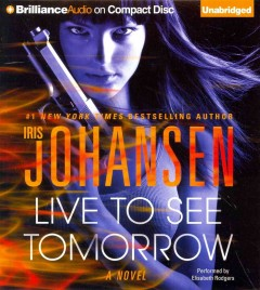 Live to see tomorrow : a novel - Iris Johansen