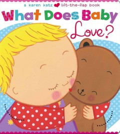 What does baby love? - Karen Katz