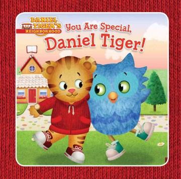 You are special, Daniel Tiger! - Angela C Santomero
