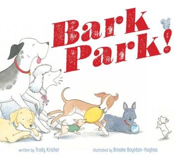 Bark park! - Trudy Krisher