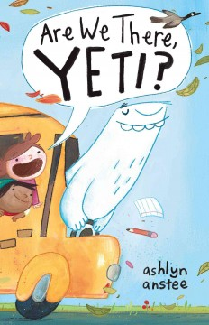 Are we there, Yeti? - Ashlyn Anstee