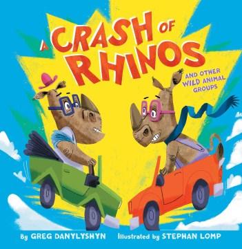 A crash of rhinos : and other wild animal groups - Greg Danylyshyn