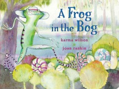 A frog in the bog - Karma Wilson