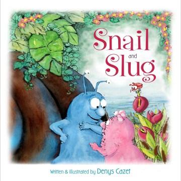 Snail and Slug - Denys Cazet