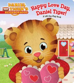Happy love day, Daniel Tiger! : a lift-the-flap book - Becky Friedman