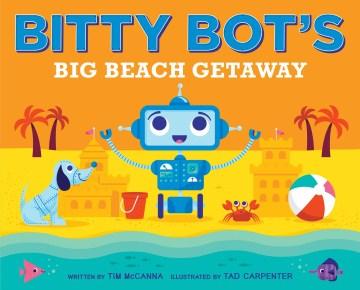 Bitty Bot's big beach getaway - Tim McCanna