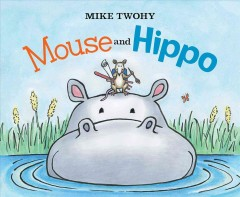 Mouse and Hippo - Mike Twohy