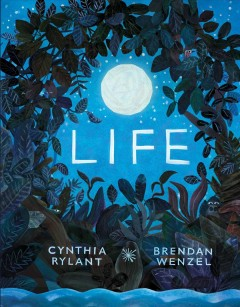 Life  / written by Cynthia Rylant; illustrated by Brendan Wenzel - Cynthia Rylant