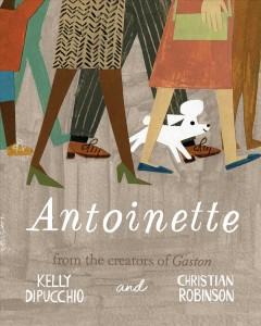 Antoinette - Kelly DiPucchio