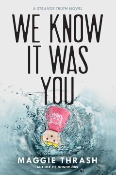 We know it was you : a Strange truth novel - Maggie Thrash