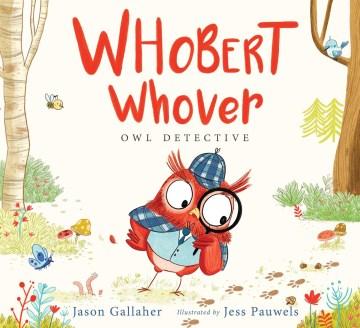 Whobert Whover, owl detective - Jason Gallaher