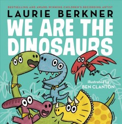 We Are the Dinosaurs - Laurie; Clanton Berkner