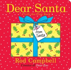 Dear Santa : a lift-the-flap book - Rod Campbell