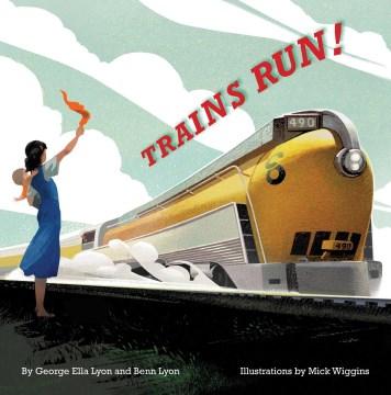 Trains run! - George Ella Lyon