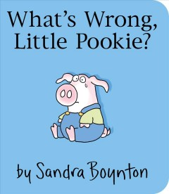 What's wrong, little Pookie? - Sandra Boynton