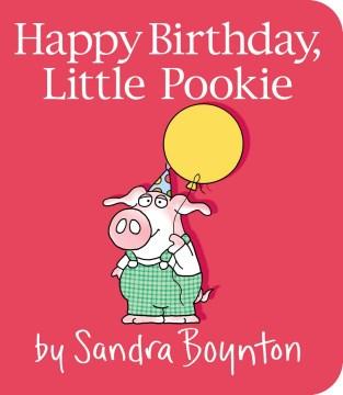 Happy birthday, Little Pookie - Sandra Boynton