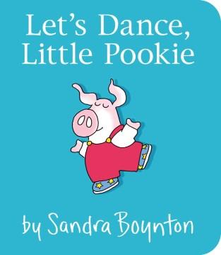 Let's dance, little Pookie - Sandra Boynton