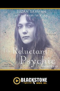 The reluctant psychic: A Memoir. Suzan Victoria Saxman. - Suzan Victoria Saxman