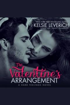 The valentine's arrangement : a hard feelings novel - Kelsie Leverich