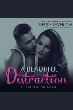 A beautiful distraction : a hard feelings novel - Kelsie Leverich