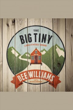 The big tiny : a built-it-myself memoir - Dee (Builder) Williams