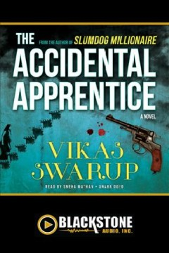The accidental apprentice : a novel - Vikas Swarup