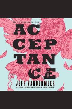 Acceptance : Southern Reach Trilogy Series, Book 3. Jeff VanderMeer. - Jeff VanderMeer