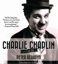 Charlie Chaplin : a brief life - Peter Ackroyd