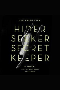 Hider, seeker, secret keeper : a novel - Elizabeth Kiem