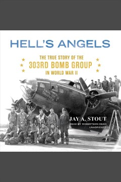 Hell's angels: The True Story of the 303rd Bomb Group in World War II. Jay A Stout. - Jay A Stout