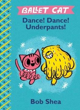 Dance! dance! underpants! - Bob Shea