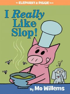 I really like slop! - Mo Willems