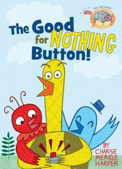 The good for nothing button! - Charise Mericle Harper