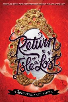 Return to the Isle of the Lost : a Descendants novel - Melissa De la Cruz