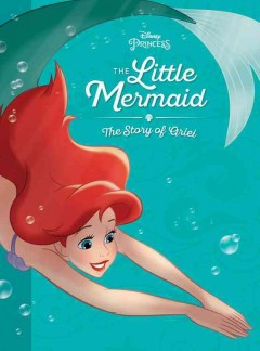 The little mermaid : the story of Ariel.
