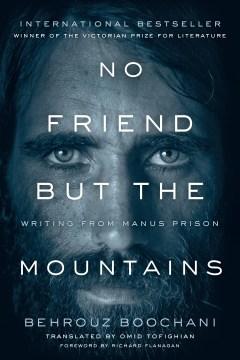 No Friend but the Mountains : Writing from Manus Prison - Behrouz; Tofighian Boochani