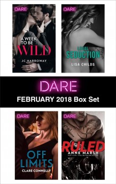 Harlequin dare. February 2018 box set : A Week to be Wild\Off Limits\Legal Seduction\Ruled